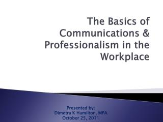 The Basics of Communications & Professionalism in the Workplace