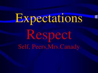 Expectations Respect Self, Peers,Mrs.Canady