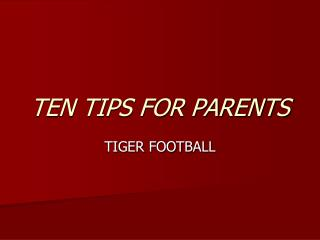 TEN TIPS FOR PARENTS