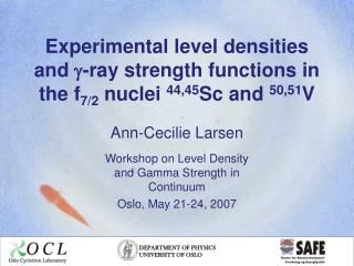 Ann-Cecilie Larsen Workshop on Level Density and Gamma Strength in Continuum Oslo, May 21-24, 2007