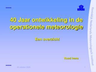 40 Jaar ontwikkeling in de operationele meteorologie