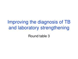 Improving the diagnosis of TB and laboratory strengthening
