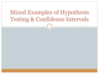 Mixed Examples of Hypothesis Testing & Confidence Intervals