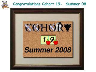 Congratulations Cohort 19-  Summer 08