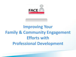 Improving  Your  Family & Community  Engagement  Efforts  with  Professional  Development