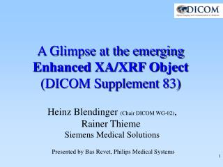 A Glimpse at the emerging  Enhanced XA/XRF Object (DICOM Supplement 83)
