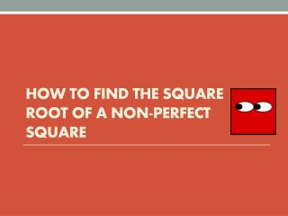 How to Find the Square Root of a Non-Perfect Square