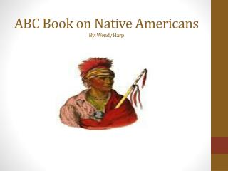 ABC Book on Native  Americans By: Wendy Harp