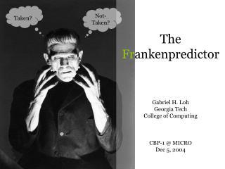 The  Fr ankenpredictor Gabriel H. Loh Georgia Tech College of Computing CBP-1 @ MICRO Dec 5, 2004