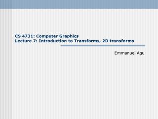 CS 4731: Computer Graphics Lecture 7: Introduction to Transforms, 2D transforms