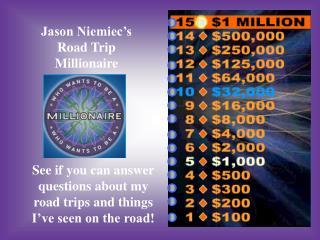 Jason  Niemiec�s Road Trip Millionaire