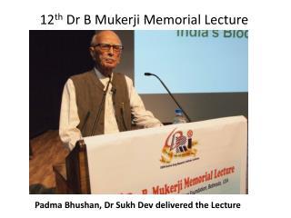 12 th  Dr B  Mukerji  Memorial Lecture