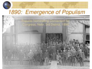 1890:  Emergence of Populism