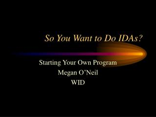 So You Want to Do IDAs