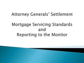 Attorney Generals' Settlement Mortgage Servicing Standards and Reporting to the Monitor