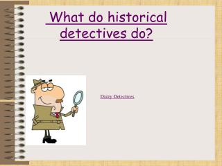 What do historical detectives do?