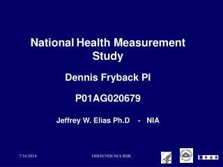 National Health Measurement Study Dennis Fryback PI P01AG020679 Jeffrey W. Elias Ph.D    -   NIA