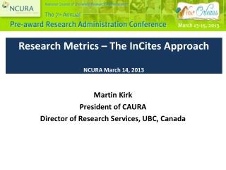 Research Metrics – The InCites Approach NCURA March 14, 2013