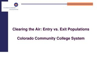 Clearing the Air: Entry vs. Exit Populations Colorado Community College System