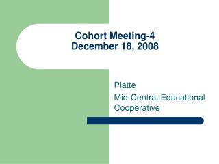Cohort Meeting-4 December 18, 2008