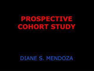 PROSPECTIVE COHORT STUDY DIANE S. MENDOZA