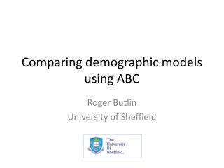 Comparing demographic models using ABC