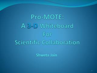 Pro-MOTE: A  3-D Whiteboard  For Scientific Collaboration