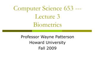 Computer Science 653 --- Lecture 3 Biometrics