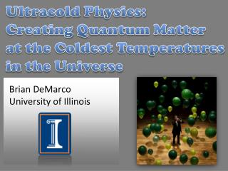 Ultracold  Physics:  Creating  Quantum Matter  at  the Coldest  Temperatures in  the Universe
