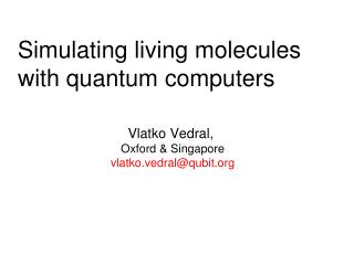 Simulating living molecules  with quantum computers