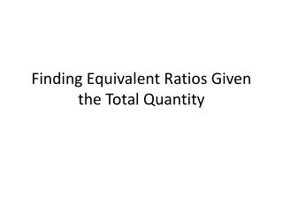 Finding Equivalent Ratios Given the Total Quantity