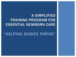 A Simplified  Training Program for Essential Newborn Care �Helping Babies Thrive�