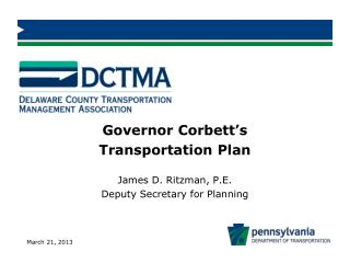 Governor Corbett's  Transportation Plan James D. Ritzman, P.E. Deputy Secretary for Planning