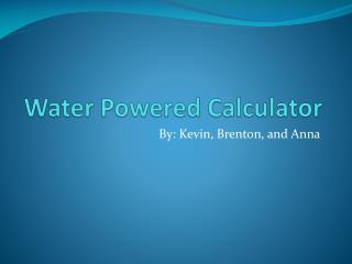 Water Powered Calculator