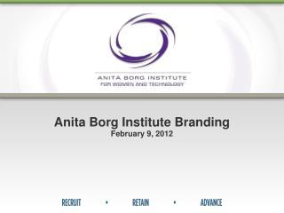 Anita Borg Institute Branding February 9, 2012