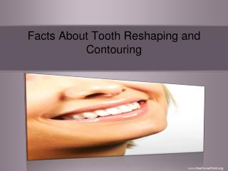 Facts About Tooth Reshaping and Contouring