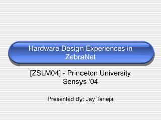 Hardware Design Experiences in ZebraNet