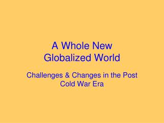 A Whole New  Globalized World
