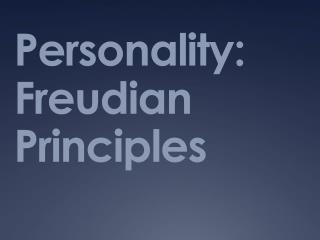 Personality: Freudian Principles