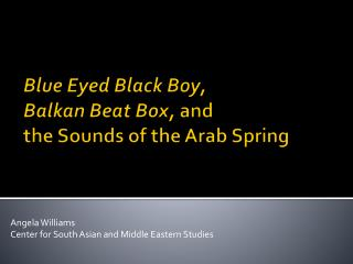 Blue Eyed Black  B oy,  Balkan Beat Box,  and  the Sounds of the Arab Spring