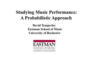 Studying Music Performance:     A Probabilistic Approach David Temperley