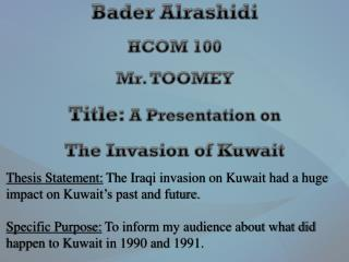 Bader Alrashidi HCOM 100 Mr. TOOMEY Title:  A Presentation on The Invasion of Kuwait