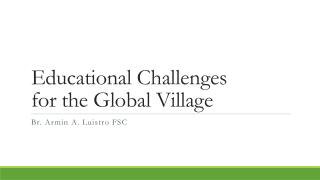 Educational Challenges for the Global Village