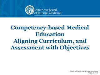 Competency-based Medical Education Aligning Curriculum, and Assessment with Objectives