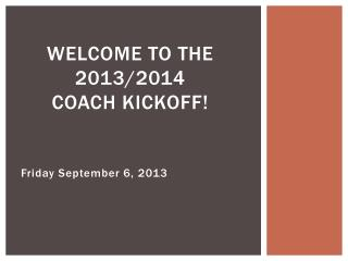Welcome to the  2013/2014 Coach Kickoff!
