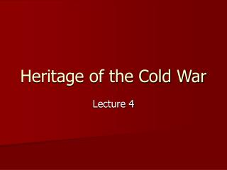 Heritage of the Cold War