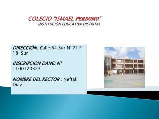 """COLEGIO """"ISMAEL  PERDOMO """" INSTITUCIÓN EDUCATIVA DISTRITAL"""