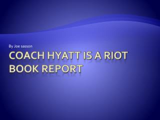 Coach Hyatt is a Riot book report
