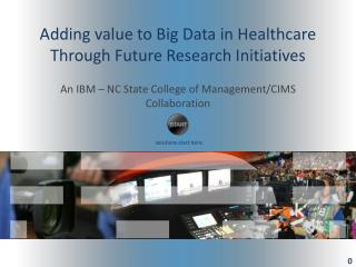 Adding  value to Big Data in Healthcare Through Future Research Initiatives