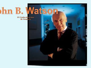 John  B.  Watson BY: Paulina Marie  Atala Mr.  Dougherty